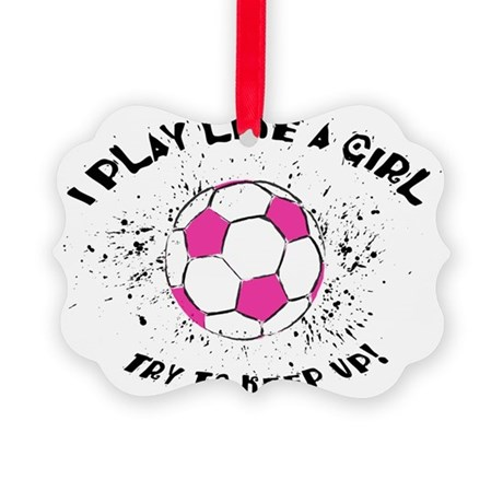 I Play Like a Girl Picture Ornament