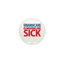 Obamacare Is Making Me SICK Mini Button (10 Pack)