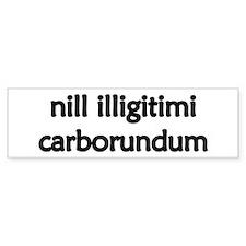 """Nill Illigitimi Carborundum"" Bumper Bumper Sticker"