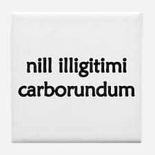 """""""Nill Illigitimi Carborundum"""" Tile Coaster"""
