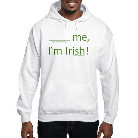 (blank) me, I'm Irish! Hooded Sweatshirt