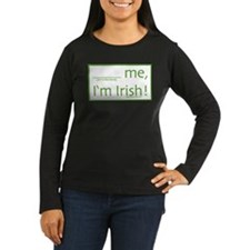 (blank) me, I'm Irish! T-Shirt