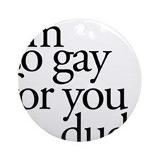 Gay For You Round Ornament