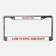LOW FLYING AIRCRAFT License Plate Frame
