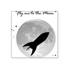 "Fly me to the moon 2 Square Sticker 3"" x 3"""