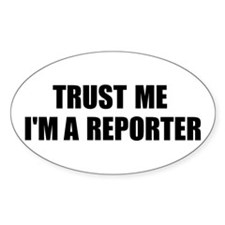 Trust Me, I'm A Reporter Oval Decal