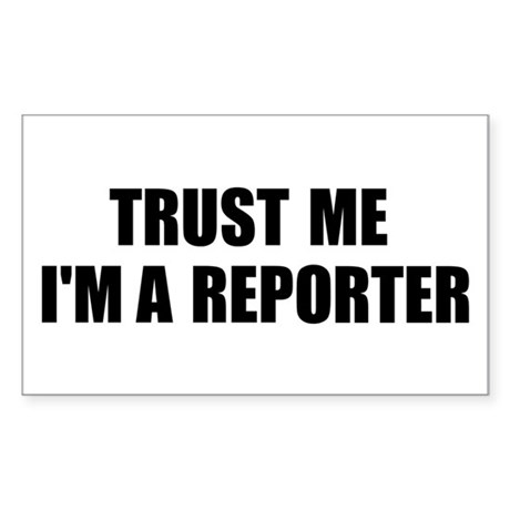 Trust Me, I'm A Reporter Rectangle Sticker