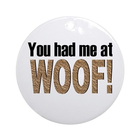 You Had Me At Woof! Ornament (Round)