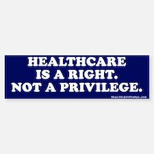 Healthcare - A Right, Not Privilege Bumper Bumper Stickers