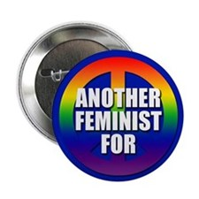 ANOTHER FEMINIST FOR PEACE Button