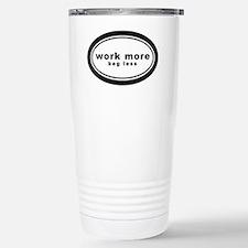 work more beg less4 Travel Mug