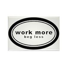 work more beg less4 Rectangle Magnet