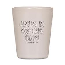 Jesus Is Coming Soon Shot Glass