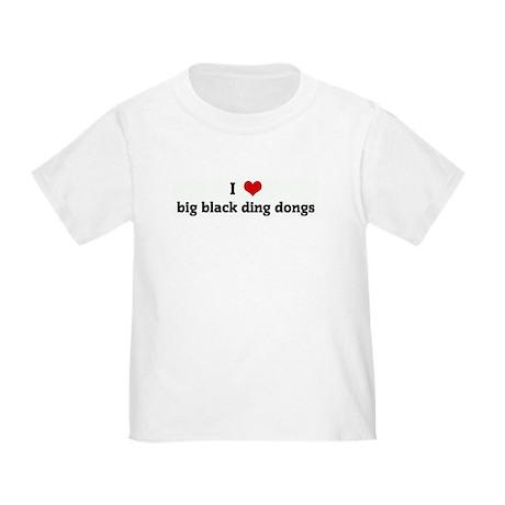 I Love big black ding dongs Toddler T-Shirt