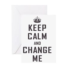 Keep Calm and Change Me Greeting Card