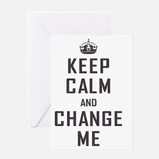 Keep Calm and Change Me Greeting Card