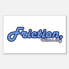 Friction, What a Drag Rectangle Decal