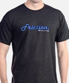 Friction, What a Drag T-Shirt