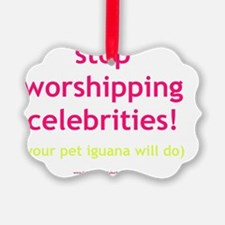 Stop Worshipping Celebrities Igua Ornament