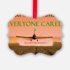 MONSANTO IF EVERYONE CARED Ornament