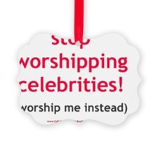 Stop Worshipping Celebrities Wors Ornament