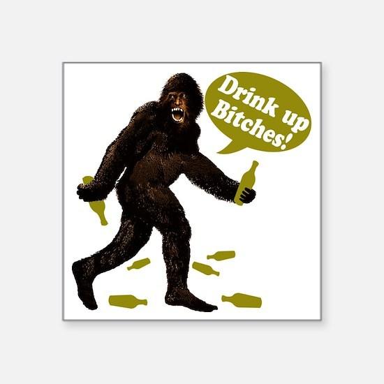 "Big Foot Beer Drink Up Bitc Square Sticker 3"" x 3"""