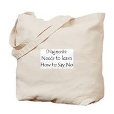 Nees To learn to Say No Tote Bag