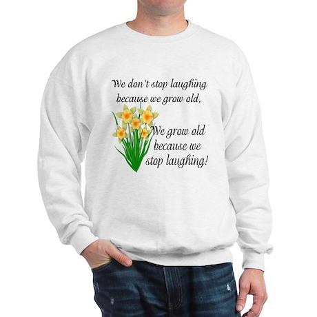 We don't stop laughing... Sweatshirt