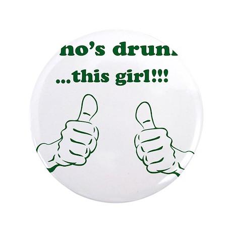"""whos-drunk-girl-gr 3.5"""" Button"""