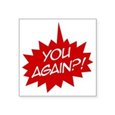 "you again t-shirt Square Sticker 3"" x 3"""