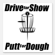 """Drive for show putt for  Square Car Magnet 3"""" x 3"""""""