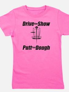 Drive for show putt for dough_Light Girl's Tee