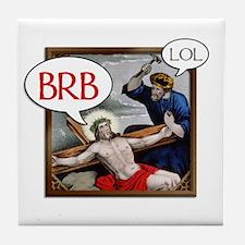 """""""BRB Jesus"""" Tile Coaster"""