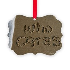 who cares Ornament