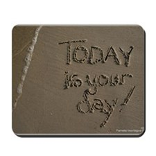 today is your day Mousepad