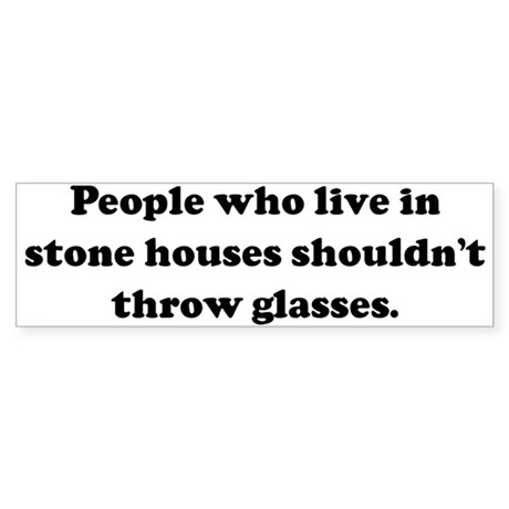 People who live in stone hous Bumper Sticker