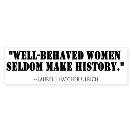 Well Behaved Women Seldom Make History