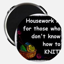 Housework for those.knit5 Magnet