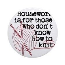 Housework for those.knit Round Ornament