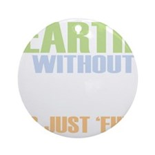 earth without art_dark Round Ornament