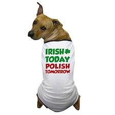 Irish Today Polish Tomorrow Dog T-Shirt