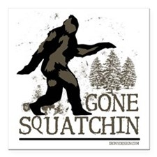 "gonesquatchinRESIZED Square Car Magnet 3"" x 3"""