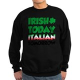 Irish today italian tomorrow Sweatshirt (dark)