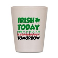Irish Today Italian Tomorrow Shot Glass