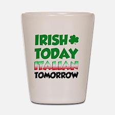Irish Today Italian Tomorrow Shot Glass