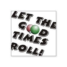 "Let the Good Times Roll Square Sticker 3"" x 3"""
