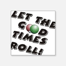 """Let the Good Times Roll Square Sticker 3"""" x 3"""""""