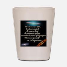 Sagan quote Shot Glass