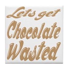 chocolate_wasted Tile Coaster