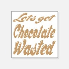 """chocolate_wasted Square Sticker 3"""" x 3"""""""